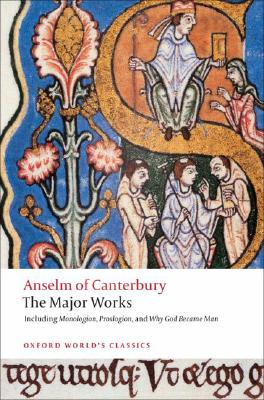 Anselm of Canterbury, the Major Works By Anselm, Saint, Archbishop of Canterbury/ Davies, Brian (EDT)/ Evans, G. R. (INT)